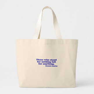 Those who stand for nothing fall for anything large tote bag