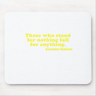 Those Who Stand For Nothing Fall For Anything Mouse Pad