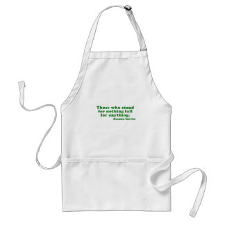 Those Who Stand For Nothing Fall For Anything Standard Apron