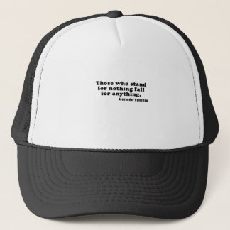 Those who stand for nothing fall for anything trucker hat