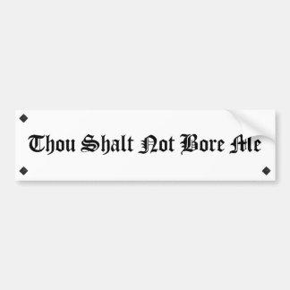 Thou Shalt Not Bore Me Bumper Sticker