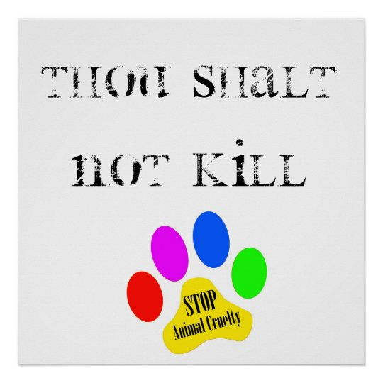 Thou Shalt Not Kill Stop Animal Cruelty Poster