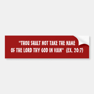 """THOU SHALT NOT TAKE THE NAME OF THE LORD THY G... BUMPER STICKER"