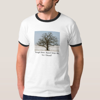 Though None Stand With Me,Yet I Stand! T-Shirt