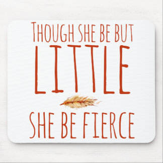 Though she be but little she be fierce mouse pad