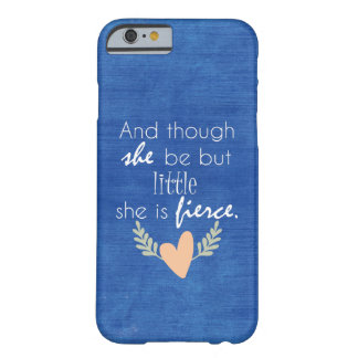 Though She Be But Little, She is Fierce Barely There iPhone 6 Case