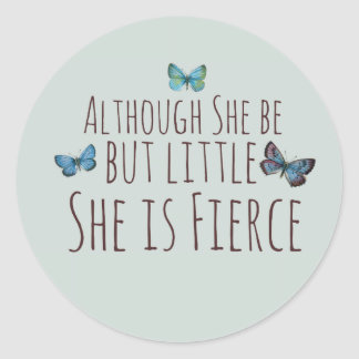 Though she be but little she is fierce classic round sticker