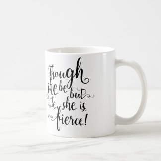 Though she be but little, she is fierce coffee mug