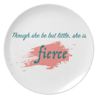 Though She Be But Little, She is Fierce Dinner Plate