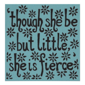 """Though she be but little, she is fierce"" Poster"