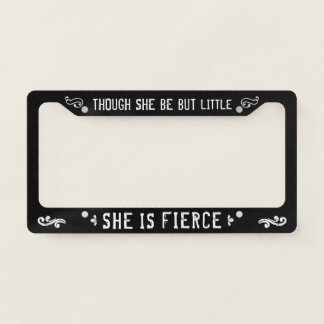 Though She Be But Little She Is Fierce Shakespeare License Plate Frame