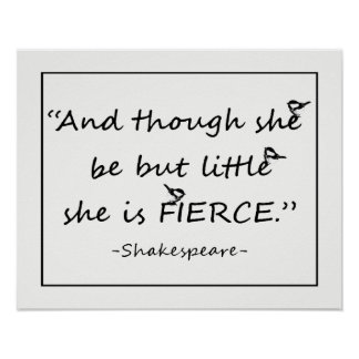 Though She be but Little she is Fierce Shakespeare Poster