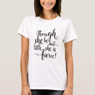 Though she be but little, she is fierce T-Shirt