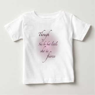 Though She Be But Little, She Is Fierce T Shirts
