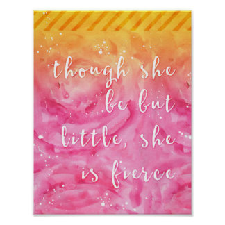Though She Be But Little, She is Fierce Watercolor Poster
