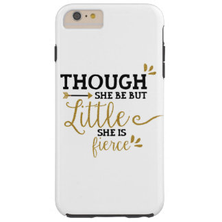 """""""Though she be little, she be fierce""""  Iphone case"""