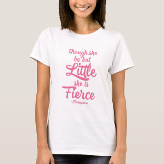 Though she be little she is fierce, Shakespeare T-Shirt