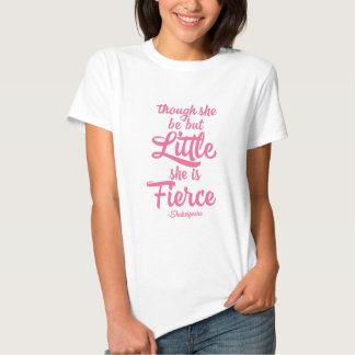 Though she be little she is fierce, Shakespeare Tshirts