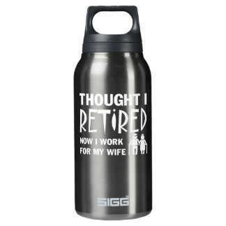 Thought I Was Retirement Husband I Work Wife Insulated Water Bottle