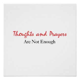 Thoughts and Prayers Are Not Enough Poster