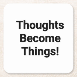 Thoughts Become Things! Coaster