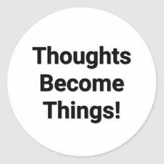 Thoughts Become Things! Sticker