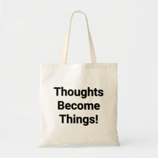 Thoughts Become Things! Tote Bag