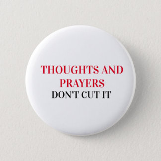 Thoughts & Prayers Don't Cut it Anti Gun Button
