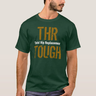 """THR TOUGH - Total Hip Replacement"" T-Shirt"
