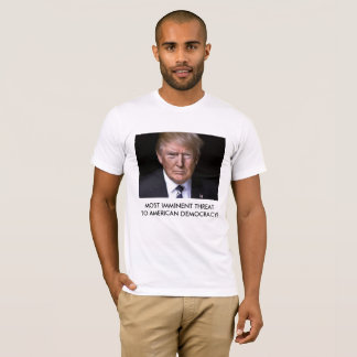 Threat to American Democracy - Anti Trump T-shirt