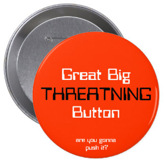 THREATNING, Great BigButton, are you gonna push... 4 Inch Round Button