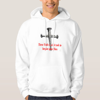 three nail cross, Three Nails is all it took to... Hoodie