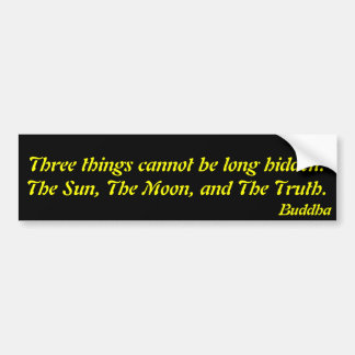 Three things cannot be long hidden:.Buddha Bumper Sticker