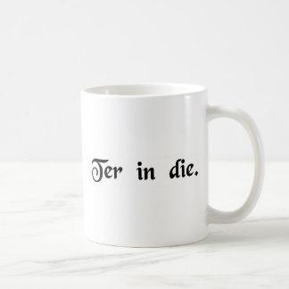 Three times a day. mugs