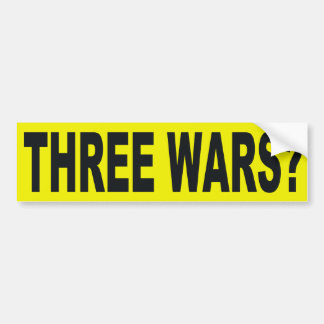 Three Wars? Bumper Sticker