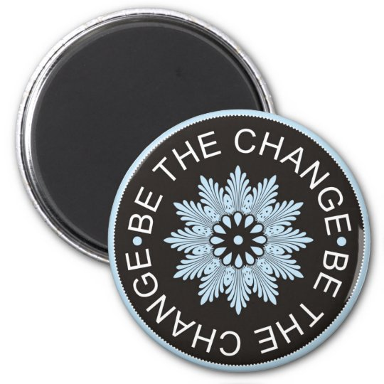 Three Word Quotes ~Be The Change~ 2 Inch Round Magnet