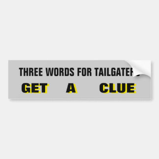 Three Words For Tailgaters: Get A Clue Yellow Bumper Sticker