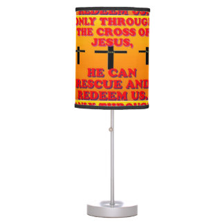 Through The Cross Of Jesus, We Are Redeemed! Table Lamp