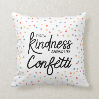 Throw Confetti Around Like Kindness Pillow
