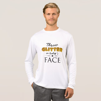 Throw Glitter in today's Face T-Shirt