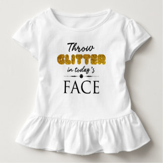 Throw Glitter in today's Face Toddler T-shirt