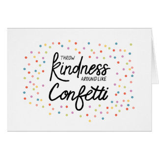 Throw Kindness Around Like Confetti Card
