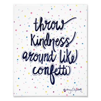 Throw Kindness Around Like Confetti Photographic Print