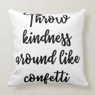 Throw kindness around like confetti Pillow