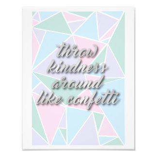 Throw kindness around like confetti - Quote Photo Print