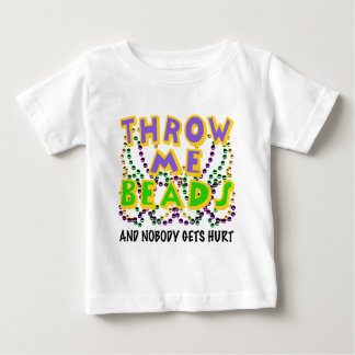 Throw Me Beads and nobody gets hurt Baby T-Shirt