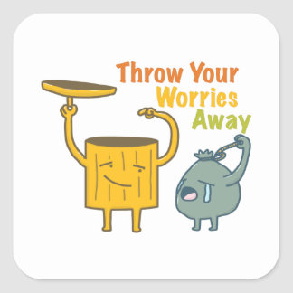 Throw Your Worries Away! Square Sticker