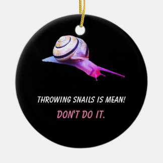 Throwing Snails is Mean Don't do It Ceramic Ornament