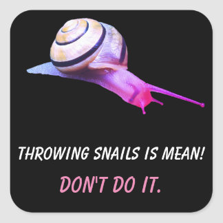 Throwing Snails is Mean Don't do It Square Sticker