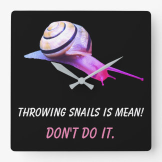 Throwing Snails is Mean Don't do It Square Wall Clock